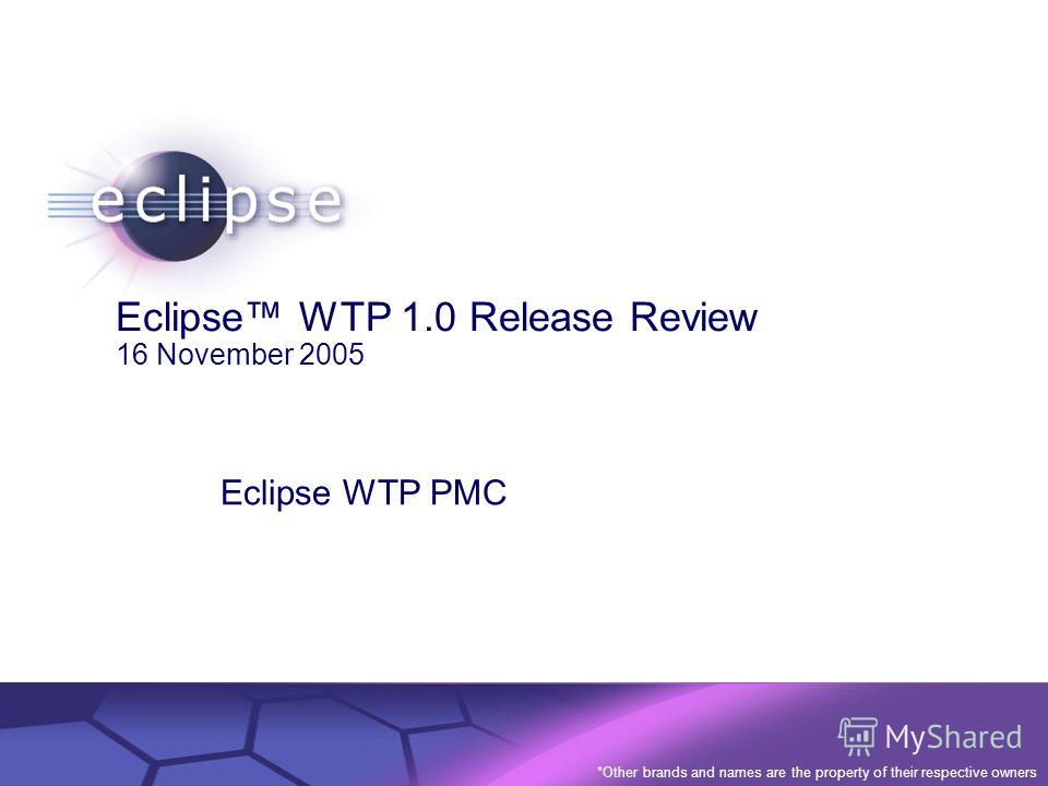 © 2002 IBM Corporation Confidential | Date | Other Information, if necessary Eclipse WTP 1.0 Release Review 16 November 2005 Eclipse WTP PMC *Other brands and names are the property of their respective owners