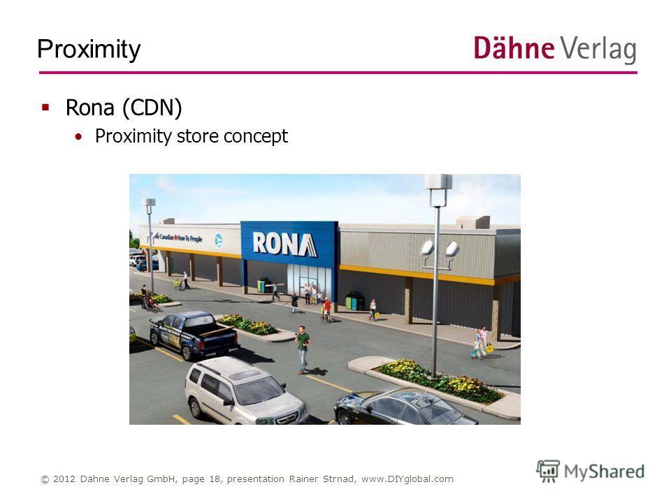 Proximity © 2012 Dähne Verlag GmbH, page 18, presentation Rainer Strnad, www.DIYglobal.com Rona (CDN) Proximity store concept