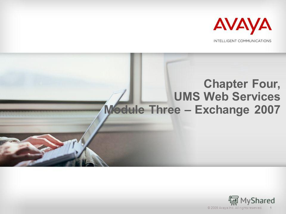 © 2009 Avaya Inc. All rights reserved.1 Chapter Four, UMS Web Services Module Three – Exchange 2007
