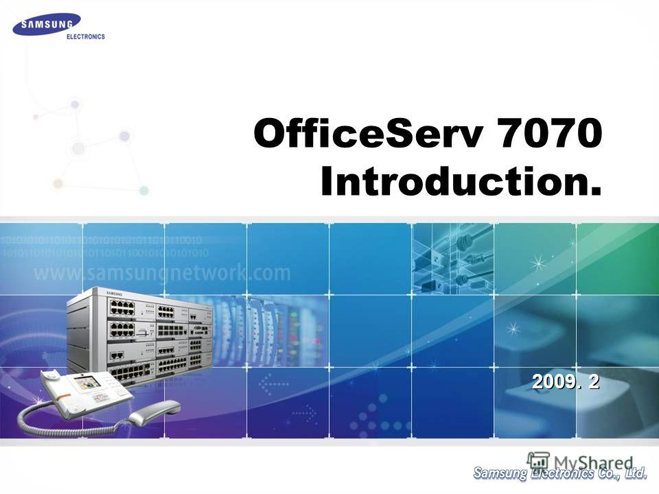 2009. 2 OfficeServ 7070 Introduction.
