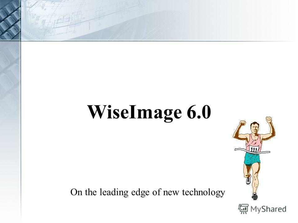 WiseImage 6.0 On the leading edge of new technology