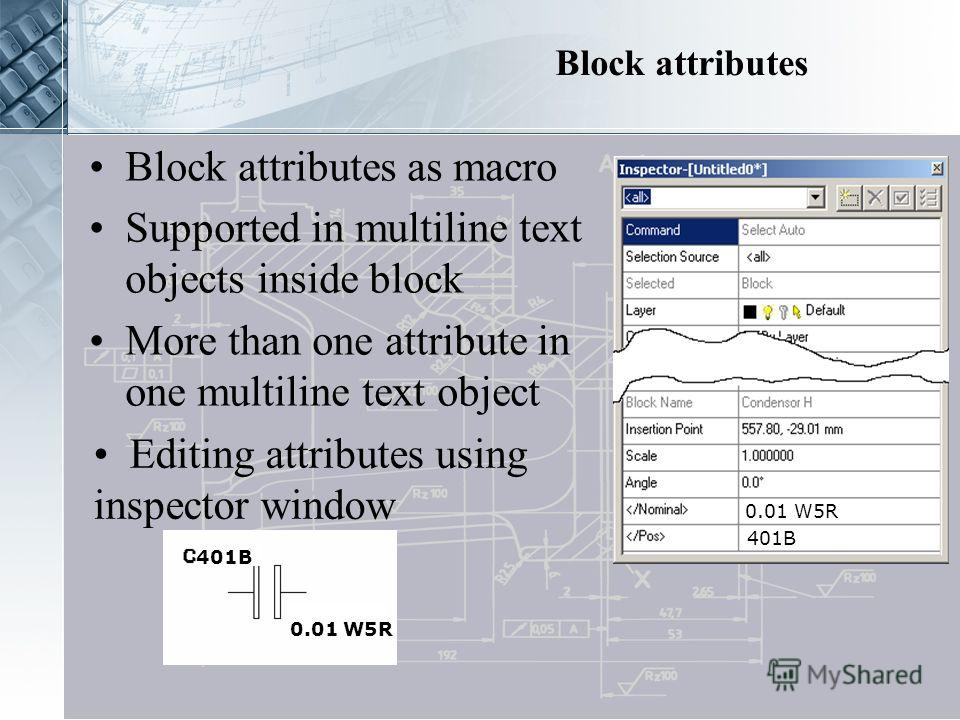 Editing attributes using inspector window 401B 401B 0.01 W5R 0.01 W5R Block attributes Block attributes as macro Supported in multiline text objects inside block More than one attribute in one multiline text object