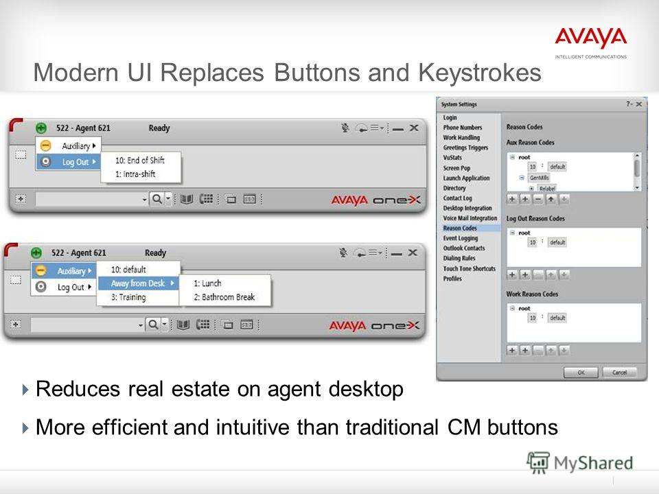 Modern UI Replaces Buttons and Keystrokes Reduces real estate on agent desktop More efficient and intuitive than traditional CM buttons