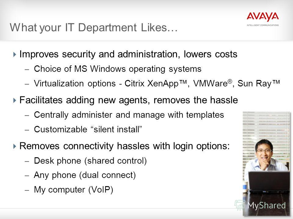 8 What your IT Department Likes… Improves security and administration, lowers costs – Choice of MS Windows operating systems – Virtualization options - Citrix XenApp, VMWare ®, Sun Ray Facilitates adding new agents, removes the hassle – Centrally adm