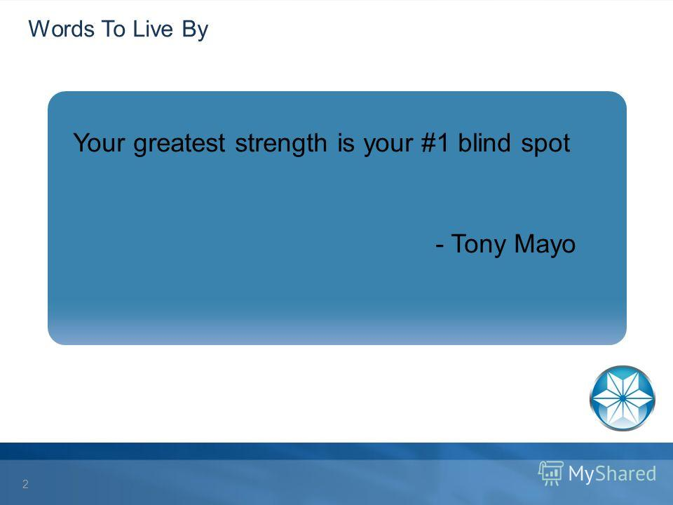 Words To Live By Your greatest strength is your #1 blind spot - Tony Mayo 2