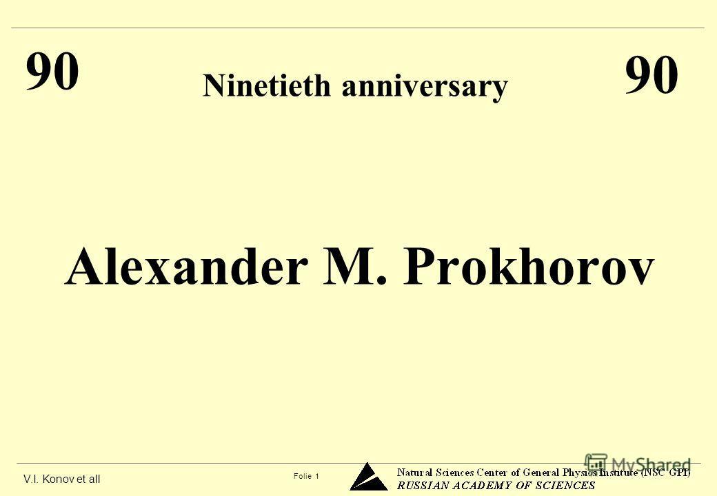 V.I. Konov et all Folie 1 Alexander M. Prokhorov Ninetieth anniversary 90