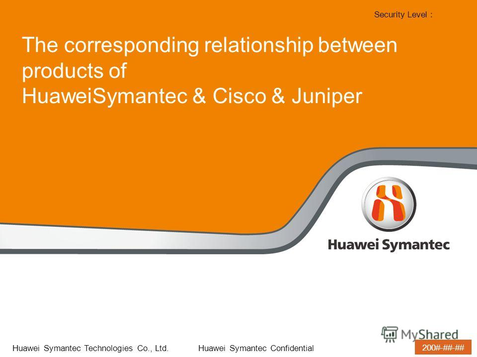 200#-##-## Security Level : Arial Arial Black 35-40pt 25-30pt 35-40pt 25-30pt Huawei Symantec Technologies Co., Ltd. Huawei Symantec Confidential The corresponding relationship between products of HuaweiSymantec & Cisco & Juniper