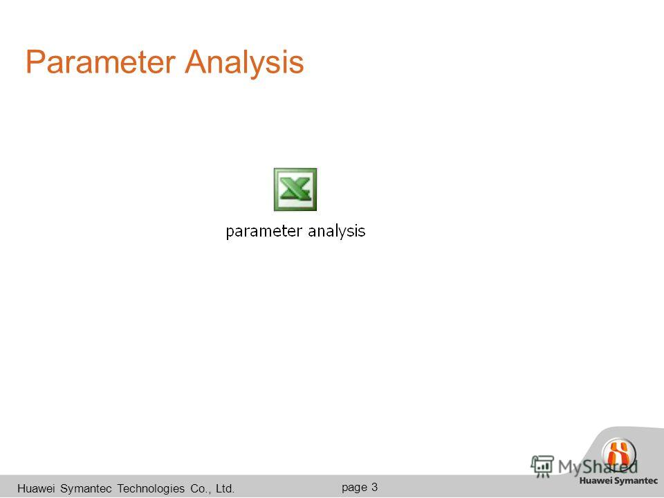 35-40pt Arial Arial Black R:222 G:100 B:34 35-40pt R:222 G:100 B:34 20pt (2-5 ) 18pt Arial Arial Black 20pt (2-5 ) 18pt. 13 page 3 Huawei Symantec Technologies Co., Ltd. Parameter Analysis