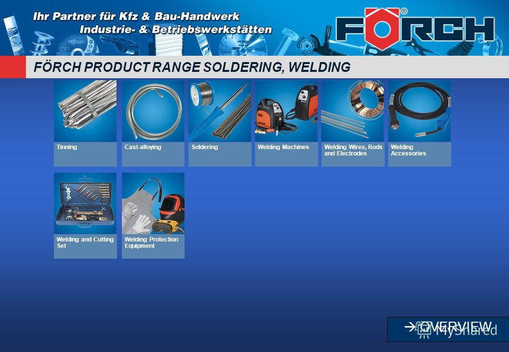 FÖRCH PRODUCT RANGE SOLDERING, WELDING TinningCast-alloyingSolderingWelding MachinesWelding Wires, Rods and Electrodes Welding Accessories Welding and Cutting Set Welding Protection Equipment OVERVIEW