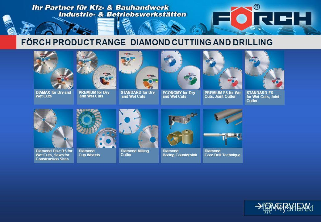 FÖRCH PRODUCT RANGE DIAMOND CUTTIING AND DRILLING DIAMAX for Dry and Wet Cuts PREMIUM for Dry and Wet Cuts STANDARD for Dry and Wet Cuts ECONOMY for Dry and Wet Cuts PREMIUM FS for Wet Cuts, Joint Cutter STANDARD FS for Wet Cuts, Joint Cutter Diamond