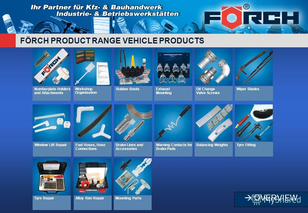 FÖRCH PRODUCT RANGE VEHICLE PRODUCTS Numberplate Holders and Attachments Workshop Organisation Rubber BootsExhaust Mounting Oil Change Valve Screws Wiper Blades Window Lift RepairFuel Hoses, Hose Connections Brake Lines and Accessories Warning Contac