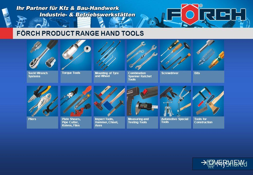 FÖRCH PRODUCT RANGE HAND TOOLS Sockt Wrench Systems Torque ToolsMounting of Tyre and Wheel Combination Spanner Ratchet Tools ScrewdriverBits PliersPlate Shears, Pipe Cutter, Knives, Files Impact Tools, Hammer, Chisel, Axes Measuring and Testing Tools