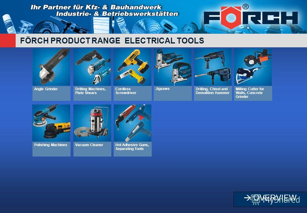 FÖRCH PRODUCT RANGE ELECTRICAL TOOLS Angle GrinderDrilling Machines, Plate Shears Cordless Screwdriver JigsawsDrilling, Chisel and Demolition Hammer Milling Cutter for Walls, Concrete Grinder Polishing MachinesVacuum CleanerHot Adhesive Guns, Separat