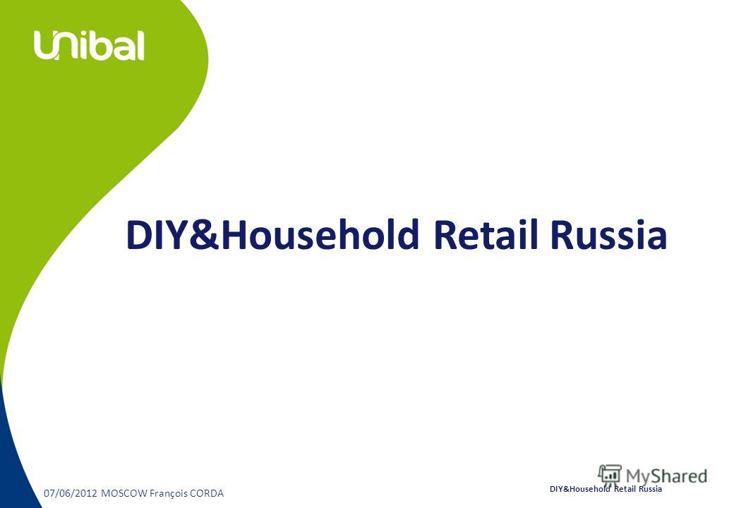 07/06/2012 MOSCOW François CORDA DIY&Household Retail Russia