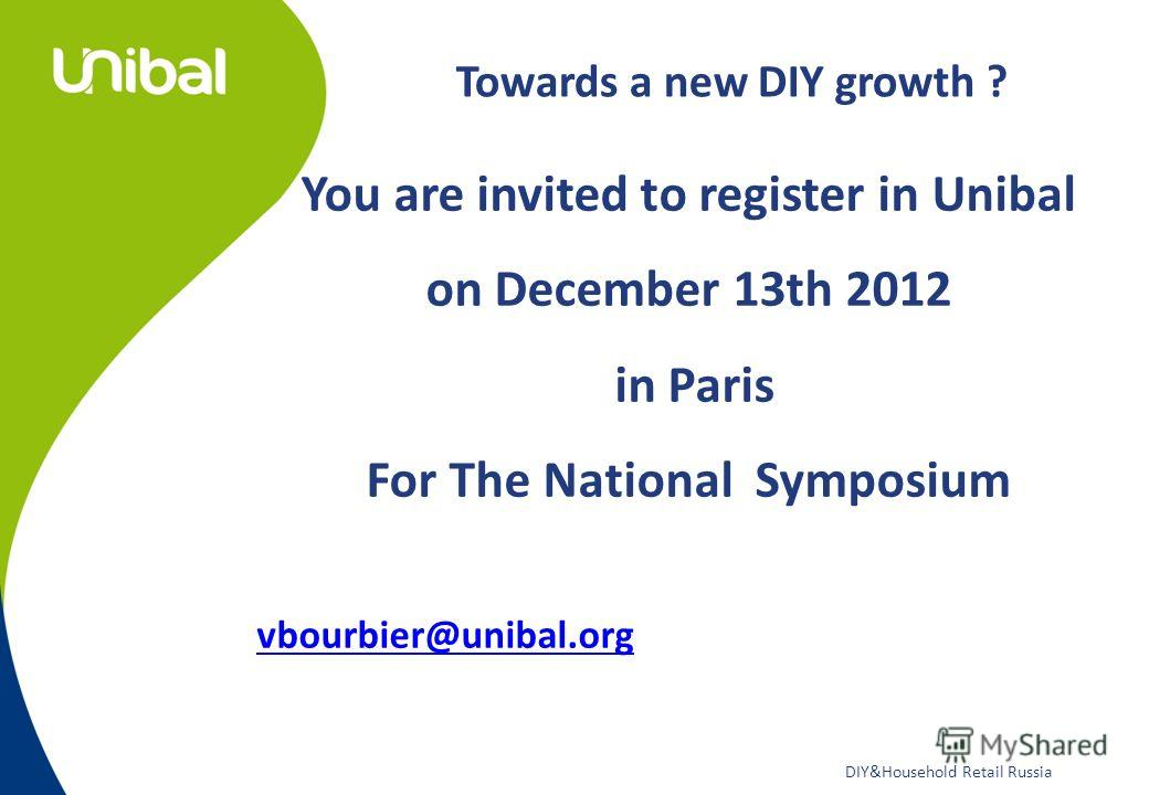 DIY&Household Retail Russia You are invited to register in Unibal on December 13th 2012 in Paris For The National Symposium vbourbier@unibal.org Towards a new DIY growth ?