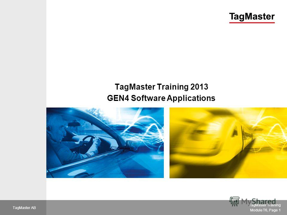 VAC TagMaster Training Module T6, Page 1 TagMaster AB TagMaster Training 2013 GEN4 Software Applications