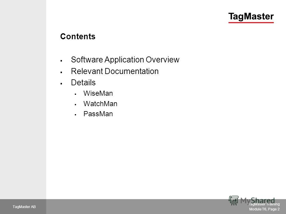 TagMaster Training Module T6, Page 2 TagMaster AB Contents Software Application Overview Relevant Documentation Details WiseMan WatchMan PassMan
