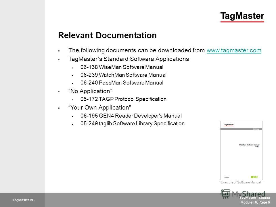 TagMaster Training Module T6, Page 6 TagMaster AB Relevant Documentation The following documents can be downloaded from www.tagmaster.comwww.tagmaster.com TagMasters Standard Software Applications 06-138 WiseMan Software Manual 06-239 WatchMan Softwa