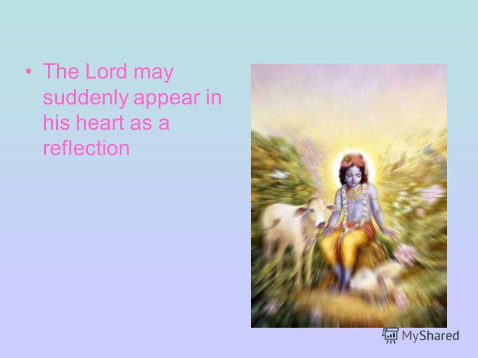 The Lord may suddenly appear in his heart as a reflection
