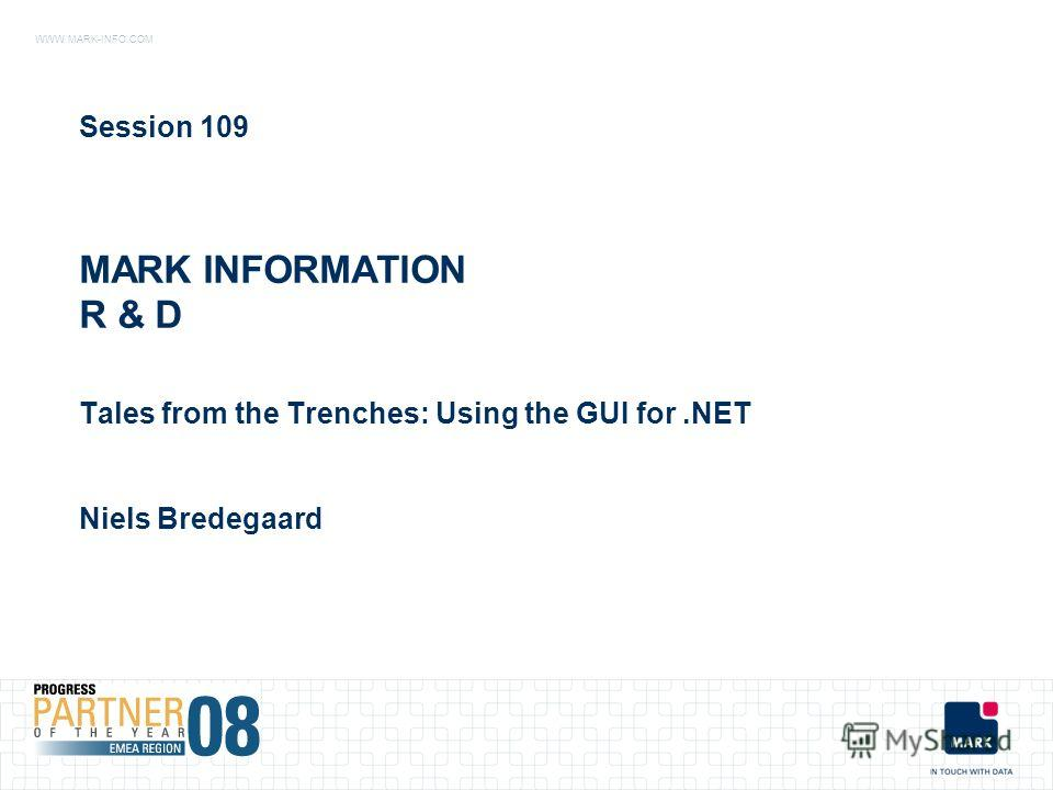 WWW.MARK-INFO.COM MARK INFORMATION R & D Tales from the Trenches: Using the GUI for.NET Session 109 Niels Bredegaard
