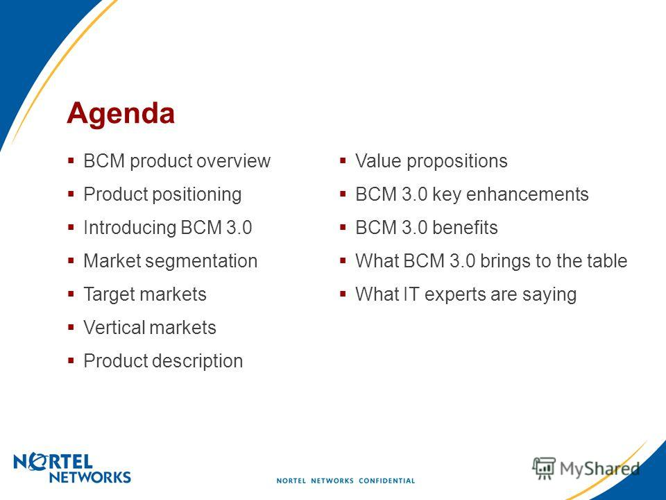 BCM product overview Product positioning Introducing BCM 3.0 Market segmentation Target markets Vertical markets Product description Value propositions BCM 3.0 key enhancements BCM 3.0 benefits What BCM 3.0 brings to the table What IT experts are say