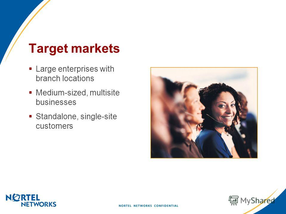 Target markets Large enterprises with branch locations Medium-sized, multisite businesses Standalone, single-site customers