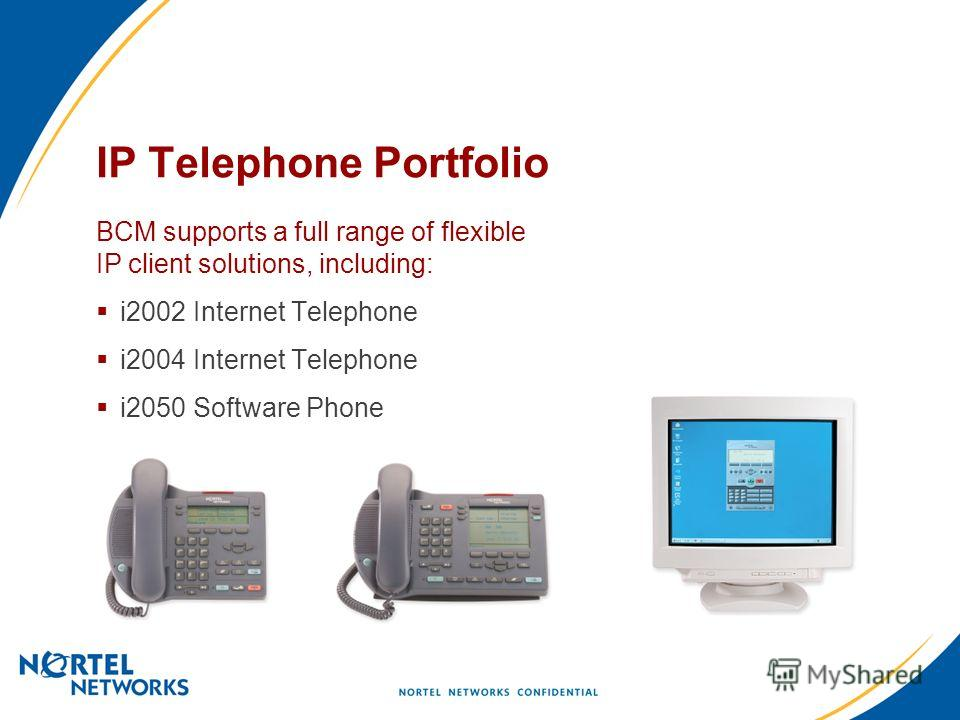 IP Telephone Portfolio BCM supports a full range of flexible IP client solutions, including: i2002 Internet Telephone i2004 Internet Telephone i2050 Software Phone