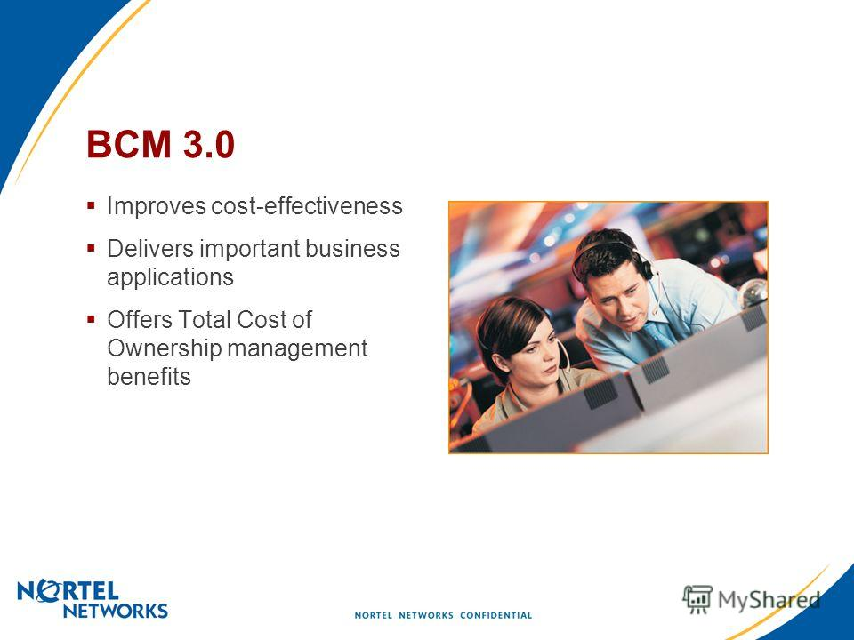 BCM 3.0 Improves cost-effectiveness Delivers important business applications Offers Total Cost of Ownership management benefits