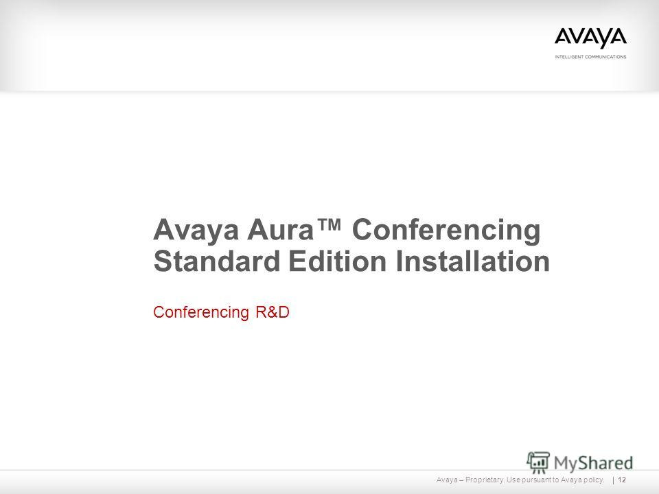 Avaya – Proprietary. Use pursuant to Avaya policy.12 Avaya Aura Conferencing Standard Edition Installation Conferencing R&D