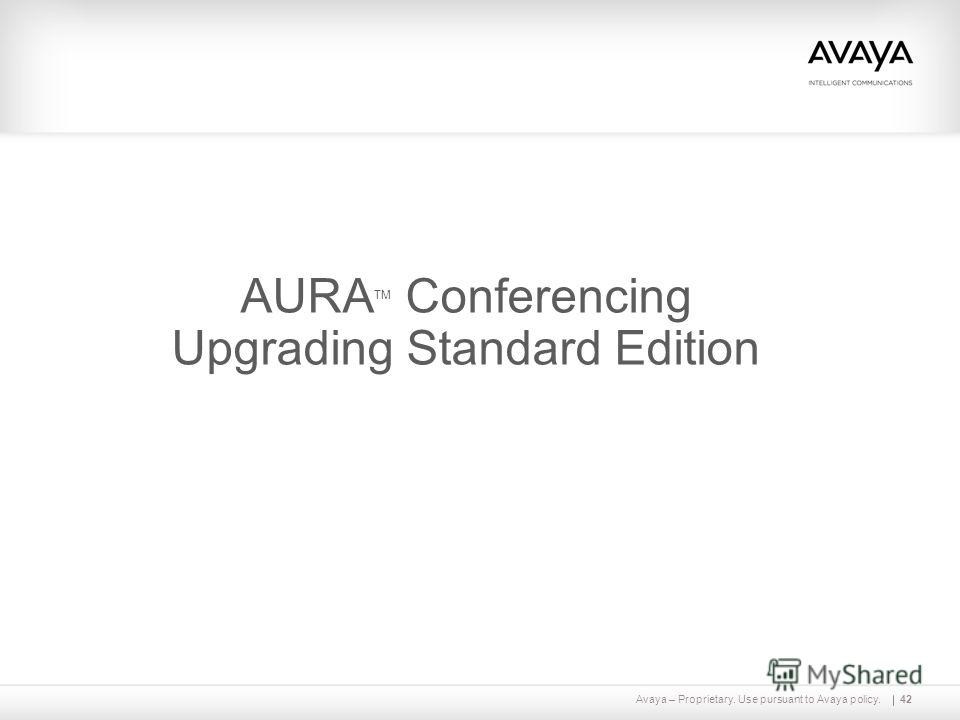 Avaya – Proprietary. Use pursuant to Avaya policy.42 AURA TM Conferencing Upgrading Standard Edition