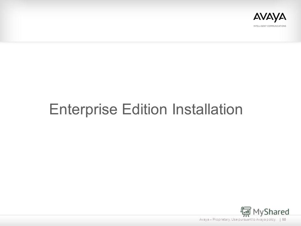 Avaya – Proprietary. Use pursuant to Avaya policy.50 Enterprise Edition Installation