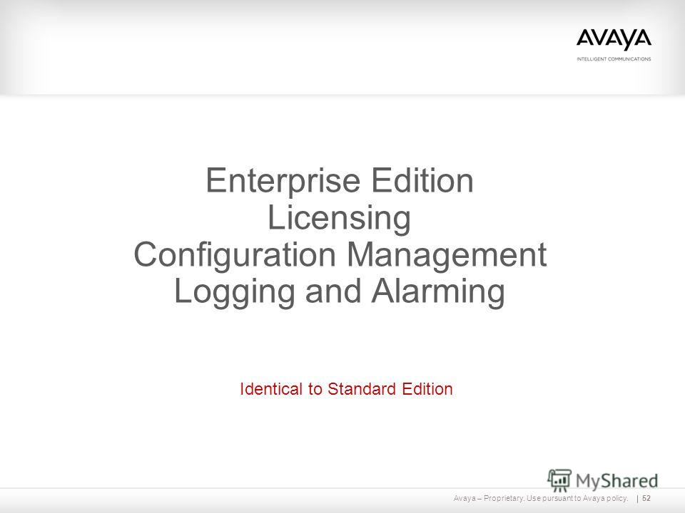 Avaya – Proprietary. Use pursuant to Avaya policy.52 Enterprise Edition Licensing Configuration Management Logging and Alarming Identical to Standard Edition