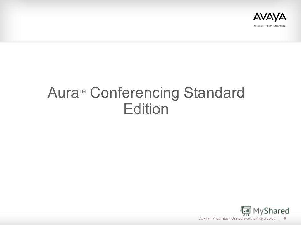 Avaya – Proprietary. Use pursuant to Avaya policy.8 Aura TM Conferencing Standard Edition