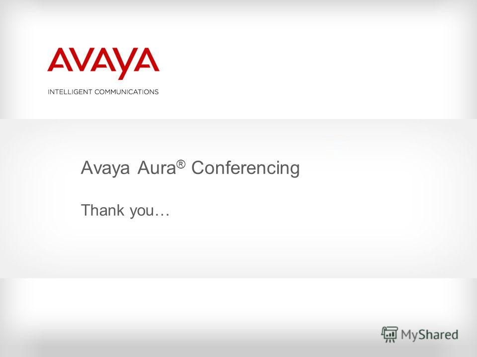 Avaya Aura ® Conferencing Thank you…