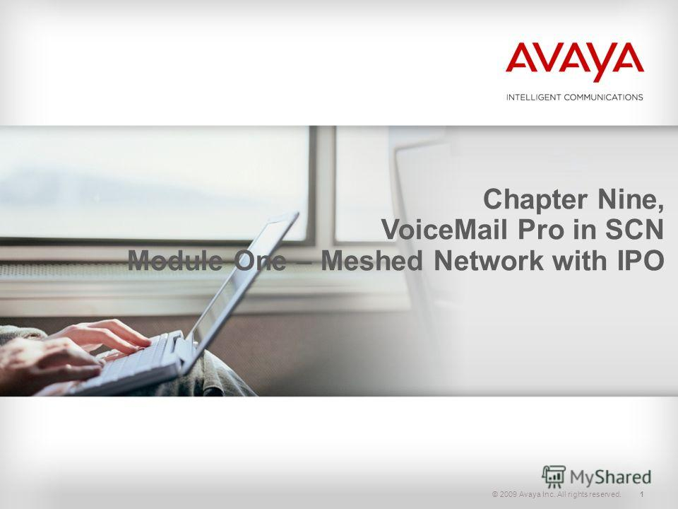 © 2009 Avaya Inc. All rights reserved.1 Chapter Nine, VoiceMail Pro in SCN Module One – Meshed Network with IPO