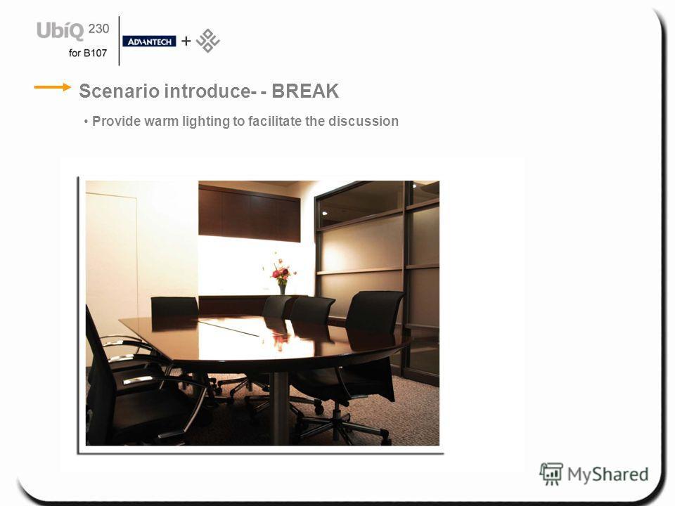 Scenario introduce- - BREAK Provide warm lighting to facilitate the discussion