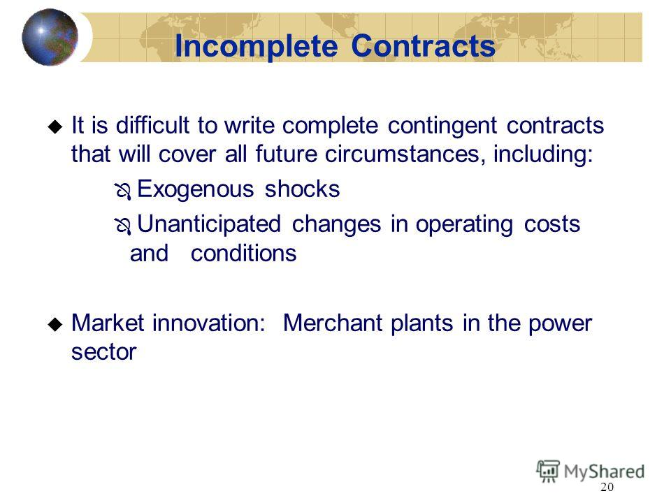 19 As a result: u Investors are hesitant to make investments without adequate contractual protection, leading to special contracting and risk sharing problems. Features of Private Infrastructure Investment