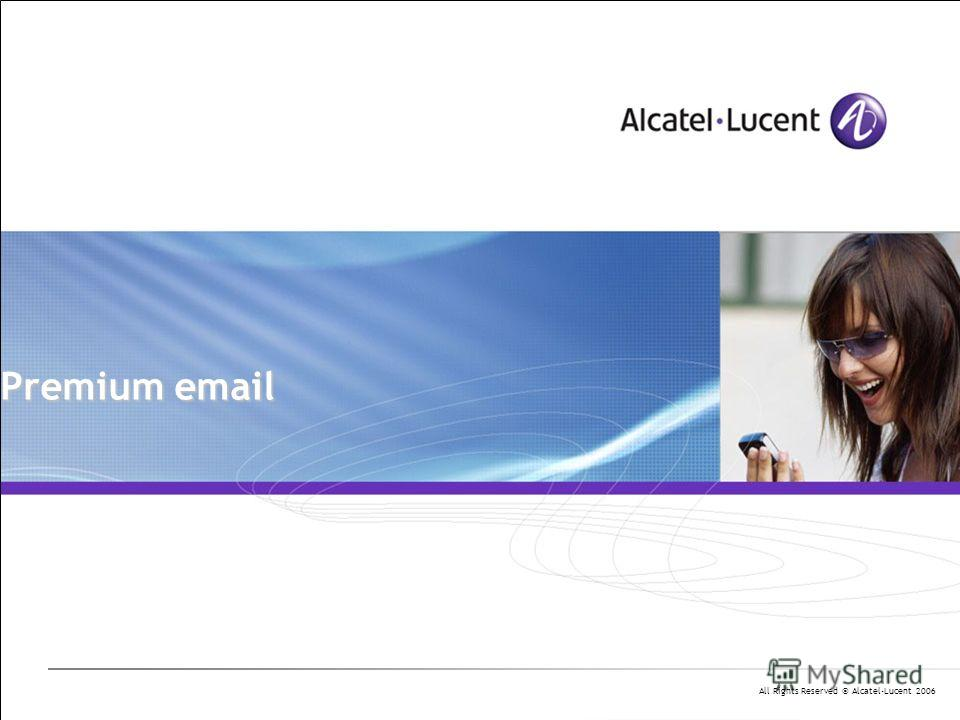 All Rights Reserved © Alcatel-Lucent 2006 Premium email