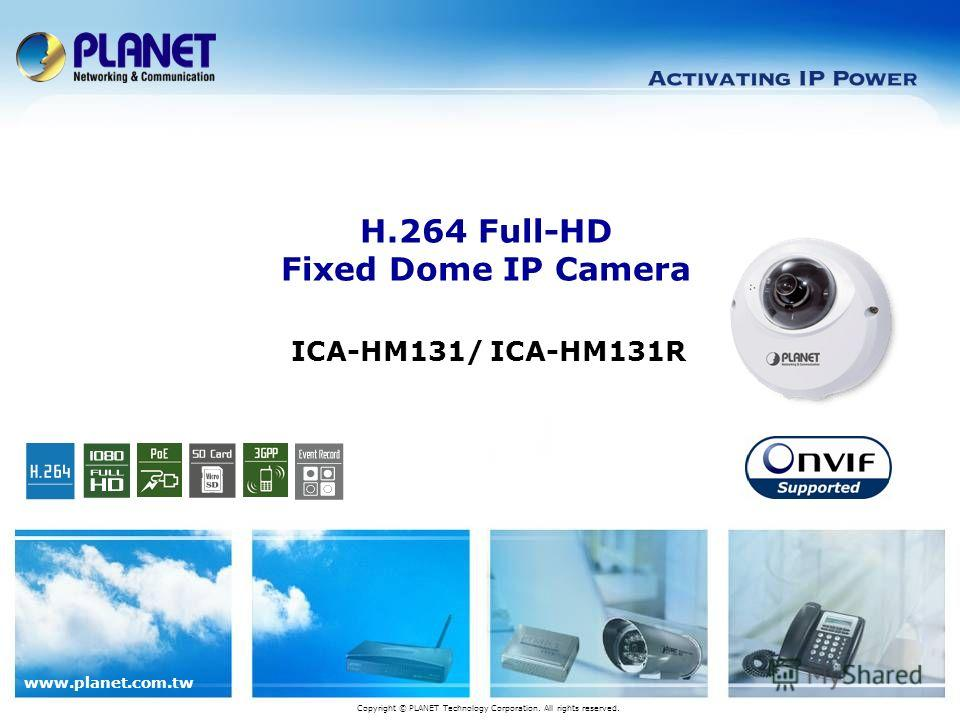 www.planet.com.tw ICA-HM131/ ICA-HM131R H.264 Full-HD Fixed Dome IP Camera Copyright © PLANET Technology Corporation. All rights reserved.