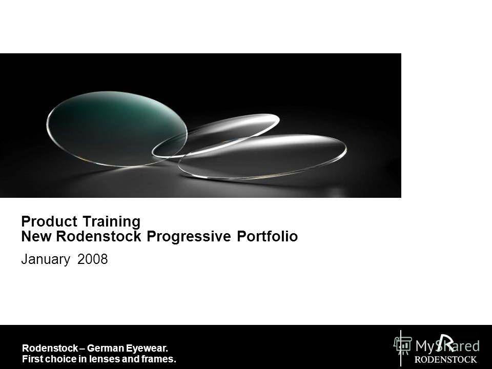 Rodenstock – German Eyewear. First choice in lenses and frames. January 2008 Product Training New Rodenstock Progressive Portfolio