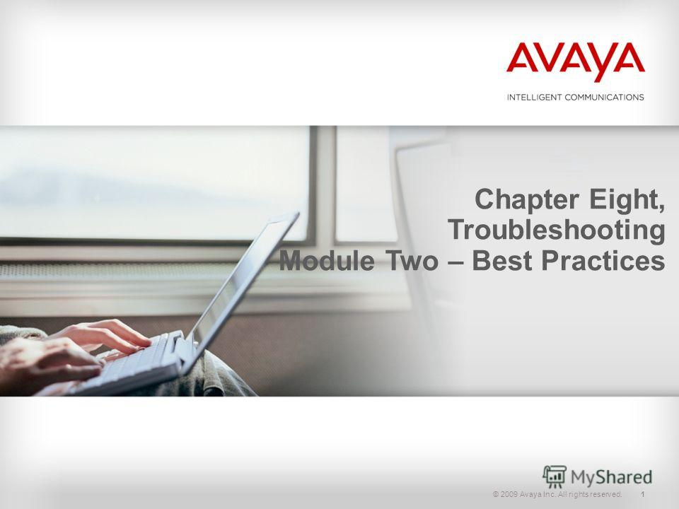 © 2009 Avaya Inc. All rights reserved.1 Chapter Eight, Troubleshooting Module Two – Best Practices