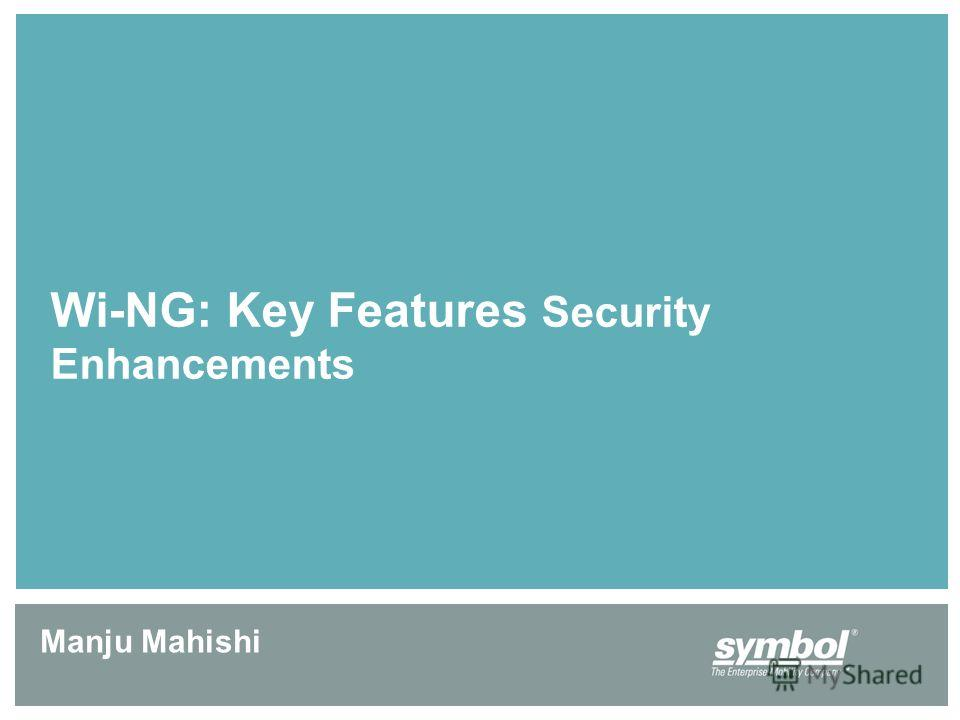 Wi-NG: Key Features Security Enhancements Manju Mahishi