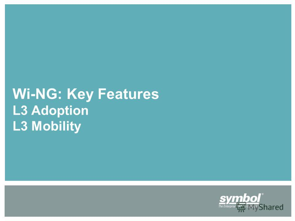 Wi-NG: Key Features L3 Adoption L3 Mobility