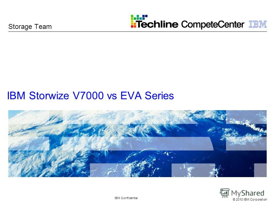 © 2010 IBM Corporation IBM Storwize V7000 vs EVA Series IBM Confidential Storage Team