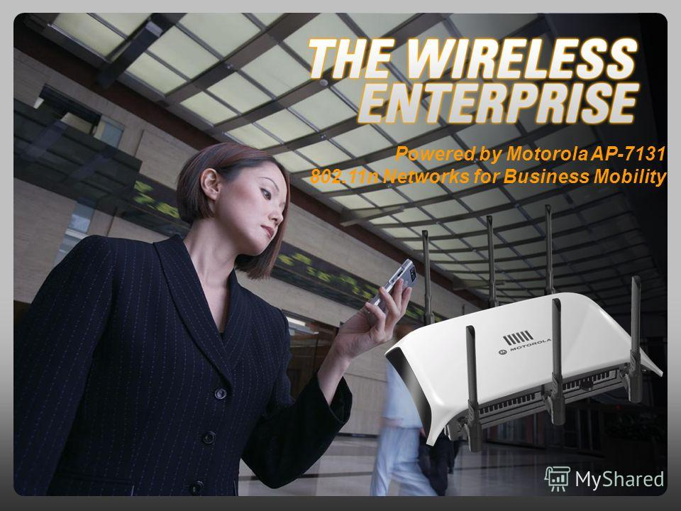 Powered by Motorola AP-7131 802.11n Networks for Business Mobility