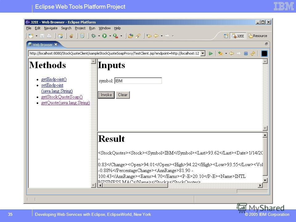 Eclipse Web Tools Platform Project © 2005 IBM Corporation 35Developing Web Services with Eclipse, EclipseWorld, New York