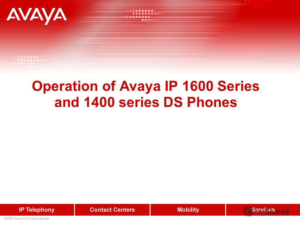 © 2006 Avaya Inc. All rights reserved. Operation of Avaya IP 1600 Series and 1400 series DS Phones