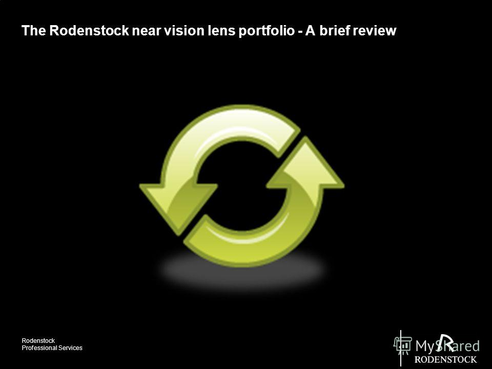 Rodenstock Professional Services The Rodenstock near vision lens portfolio - A brief review