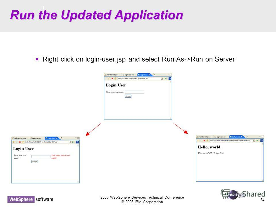 D14 2006 WebSphere Services Technical Conference © 2006 IBM Corporation 34 Run the Updated Application Right click on login-user.jsp and select Run As->Run on Server