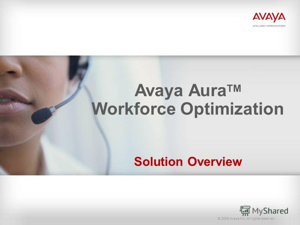 © 2009 Avaya Inc. All rights reserved. Avaya Aura TM Workforce Optimization Solution Overview